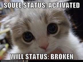 SQUEE STATUS: ACTIVATED  WILL STATUS: BROKEN