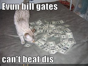Evun bill gates   can't beat dis