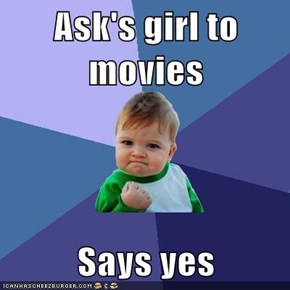Ask's girl to movies  Says yes