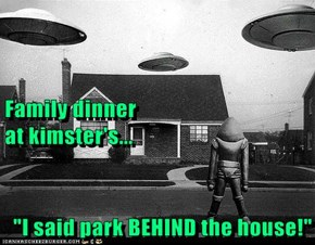"Family dinner                                             at kimster's... ""I said park BEHIND the house!"""