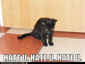 HATE U. HATE U. HATE U.