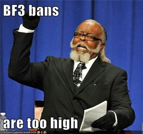 BF3 bans   are too high