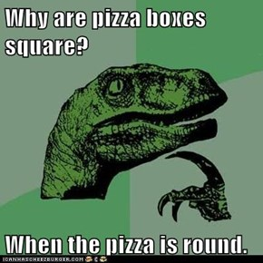 Why are pizza boxes square?  When the pizza is round.