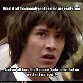 What if all the apocalypse theories are really true
