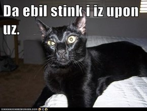 Da ebil stink i iz upon uz.