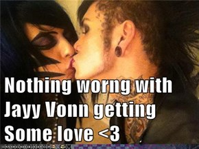 Nothing worng with Jayy Vonn getting Some love <3