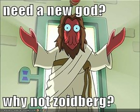 need a new god?  why not zoidberg?