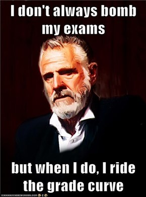 I don't always bomb my exams  but when I do, I ride the grade curve