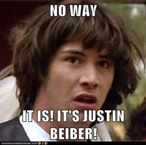 NO WAY  IT IS! IT'S JUSTIN BEIBER!