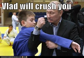 Vlad will crush you