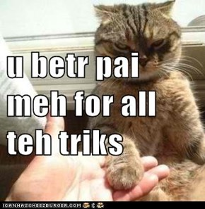 u betr pai meh for all teh triks