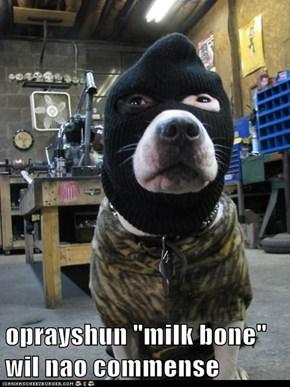 """oprayshun """"milk bone"""""""