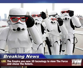 Breaking News - The Empire use new 3D tecnology to view The Force and chase The Rebels.