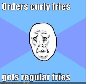 Orders curly fries  gets regular fries