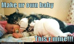 Make ur own baby  This r mine!!!