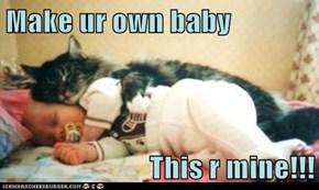 Make ur own baby  This r mine!!!
