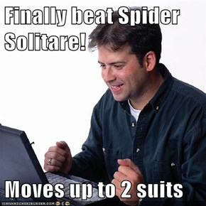 Finally beat Spider Solitare!  Moves up to 2 suits
