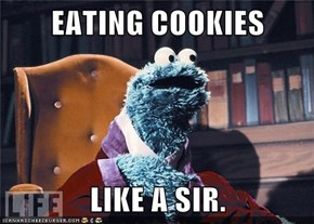 EATING COOKIES  LIKE A SIR.