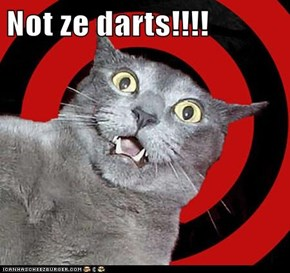 Not ze darts!!!!