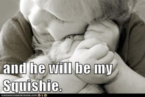 and he will be my Squishie.
