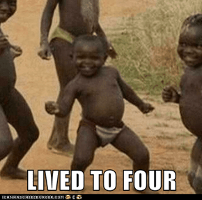 LIVED TO FOUR