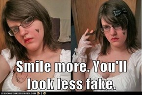 Smile more. You'll look less fake.