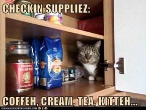 CHECKIN SUPPLIEZ:  COFFEH, CREAM, TEA, KITTEH...