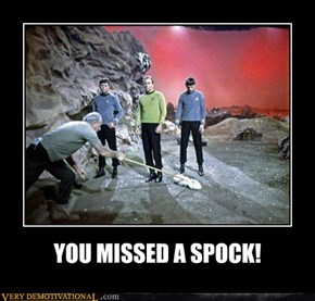 YOU MISSED A SPOCK!