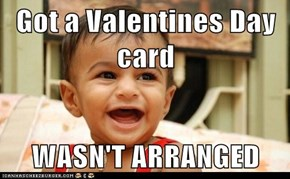 Got a Valentines Day card  WASN'T ARRANGED