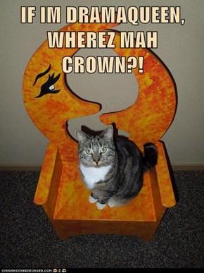 IF IM DRAMAQUEEN, WHEREZ MAH CROWN?!