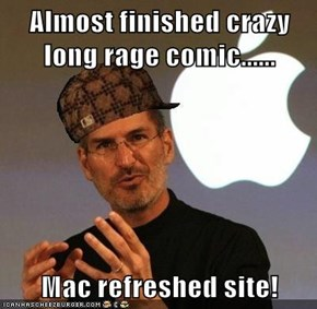 Almost finished crazy long rage comic......  Mac refreshed site!