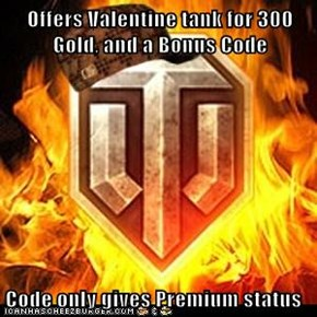 Offers Valentine tank for 300 Gold, and a Bonus Code  Code only gives Premium status