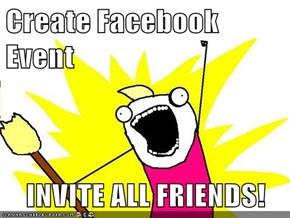 Create Facebook Event  INVITE ALL FRIENDS!