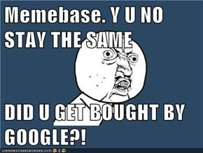 Memebase. Y U NO STAY THE SAME  DID U GET BOUGHT BY GOOGLE?!
