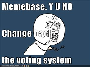 Memebase. Y U NO Change back the voting system