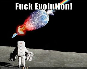 Fuck Evolution!