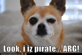 Look, i iz pirate... ARG!