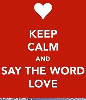 Keep Calm and Say the Word Love