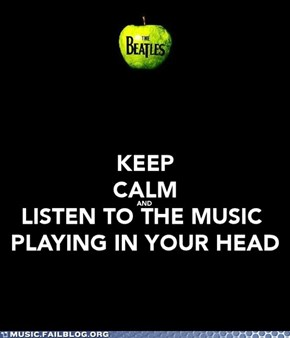Keep Calm and Listen to the Music Playing in Your Head