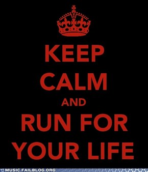 Keep Calm and Run For Your Life