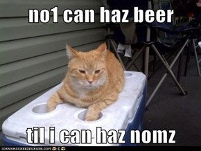 no1 can haz beer  til i can haz nomz