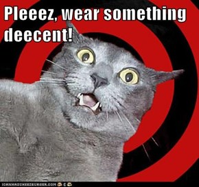 Pleeez, wear something deecent!