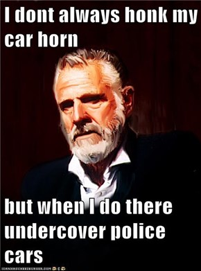 I dont always honk my car horn   but when I do there undercover police cars