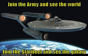 Join the Army and see the world  Join the Starfleet and see the galaxy
