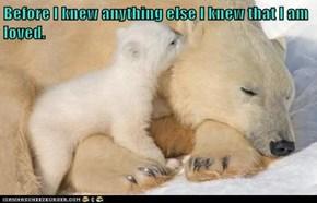 Before I knew anything else I knew that I am loved.