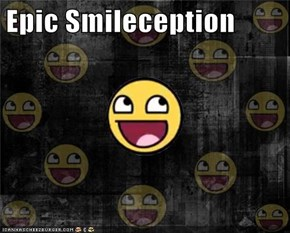 Epic Smileception