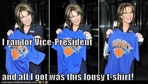 I ran for Vice-President and all I got was this lousy t-shirt!
