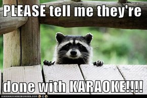 PLEASE tell me they're   done with KARAOKE!!!!