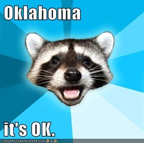 Oklahoma  it's OK.