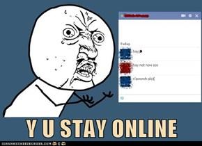 Y U STAY ONLINE